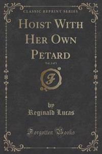 Hoist with Her Own Petard, Vol. 2 of 3 (Classic Reprint)