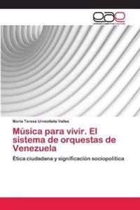 Musica Para Vivir. El Sistema de Orquestas de Venezuela