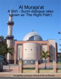 Al Muraja'at - A Shi'i - Sunni dialogue (also known as 'The Right Path')