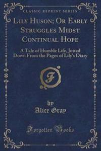 Lily Huson; Or Early Struggles Midst Continual Hope