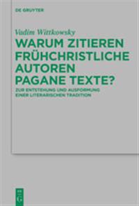 Warum Zitieren Frühchristliche Autoren Pagane Texte?