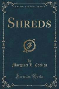 Shreds (Classic Reprint)