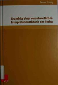 Grundriss Einer Verantwortlichen Interpretationstheorie Des Rechts
