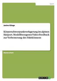 Korperschwerpunktverlagerung Im Alpinen Skisport. Modellbezogenes Video-Feedback Zur Verbesserung Des Fahrkonnens