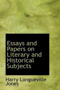 Essays and Papers on Literary and Historical Subjects