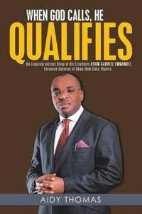 When God Calls, He Qualifies