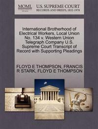 International Brotherhood of Electrical Workers, Local Union No. 134 V. Western Union Telegraph Company U.S. Supreme Court Transcript of Record with Supporting Pleadings