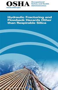 Hydraulic Fracturing and Flowback Hazards Other Than Respirable Silica: (3763-12 2014)