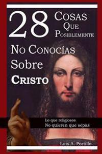 28 Cosas Que Posiblemente No Conocias Sobre Cristo