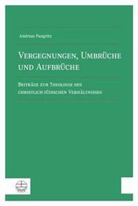 Vergegnungen, Umbruche Und Aufbruche: Beitrage Zur Theologie Des Christlich-Judischen Verhaltnisses