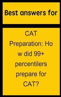 Best Answers for Cat Preparation: How Did 99+ Percentilers Prepare for Cat?