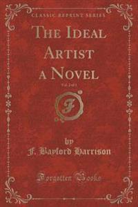 The Ideal Artist a Novel, Vol. 2 of 3 (Classic Reprint)