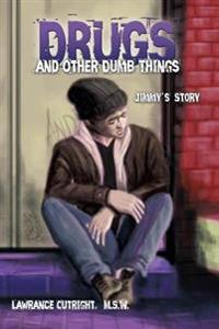 Drugs and Other Dumb Things: Jimmy's Story