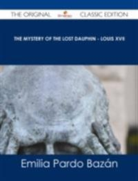 Mystery of the Lost Dauphin - Louis XVII - The Original Classic Edition