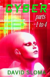 Cyber - Parts 1 to 4