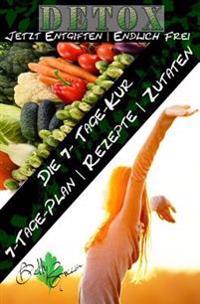 7 Tage Detox - Jetzt Entgiften Endlich Frei: Die 7-Tage-Kur Für Ihren Gesundheitlichen Erfolg