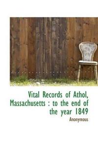 Vital Records of Athol, Massachusetts: To the End of the Year 1849