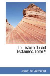 Le Mist Re Du Viel Testament, Tome V