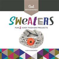 Cool Refashioned Sweaters:: Fun & Easy Fashion Projects