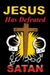 Jesus Has Defeated Satan