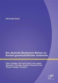Der Deutsche Roadmovie-Roman Im Kontext Gesellschaftlicher Umbruche: Peter Handkes 'Der Kurze Brief Zum Langen Abschied', Christian Krachts 'Faserland