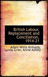 British Labour, Replacement and Conciliation, 1914-21