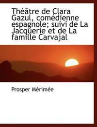 Th Tre de Clara Gazul, Com Dienne Espagnole; Suivi de La Jacquerie Et de La Famille Carvajal