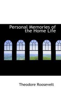 Personal Memories of the Home Life