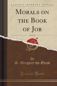 Morals on the Book of Job, Vol. 1 of 3 (Classic Reprint)