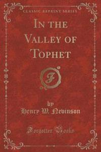 In the Valley of Tophet (Classic Reprint)