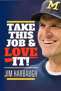 Take This Job and Love It!: Jim Harbaugh