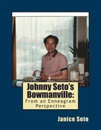 Johnny Seto's Bowmanville: From an Enneagram Perspective