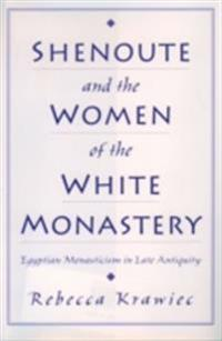Shenoute and the Women of the White Monastery: Egyptian Monasticism in Late Antiquity