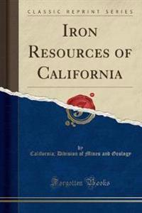 Iron Resources of California (Classic Reprint)
