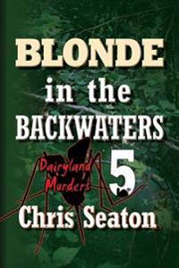 Blonde in the Backwaters Large Print: Dairyland Murders Book 5