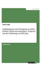 """Erzahlsituation Und Montagestil in Alfred Doblins """"Berlin Alexanderplatz."""" Vergleich Mit Der Verfilmung Von Phil Jutzi"""