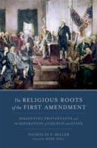 Religious Roots of the First Amendment: Dissenting Protestants and the Separation of Church and State