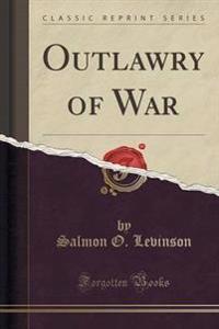 Outlawry of War (Classic Reprint)