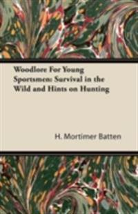 Woodlore For Young Sportsmen: Survival in the Wild and Hints on Hunting