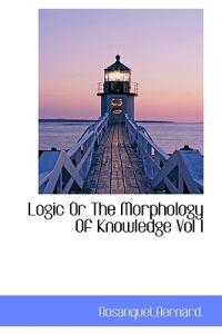 Logic or the Morphology of Knowledge Vol I