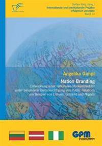 Nation Branding - Entwicklung Einer Nationalen Markenidentitat Unter Besonderer Berucksichtigung Von Public Relations Am Beispiel Von Litauen, Lettlan