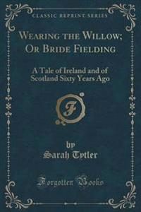 Wearing the Willow; Or Bride Fielding