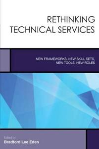 Rethinking Technical Services: New Frameworks, New Skill Sets, New Tools, New Roles