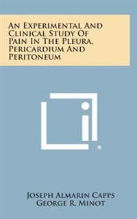 An Experimental and Clinical Study of Pain in the Pleura, Pericardium and Peritoneum