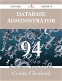 Database Administrator 94 Success Secrets - 94 Most Asked Questions On Database Administrator - What You Need To Know