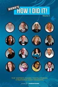 Here's How I Did It! Vol 3: World's Top Experts Share Their Stories, Strategies and Insights.
