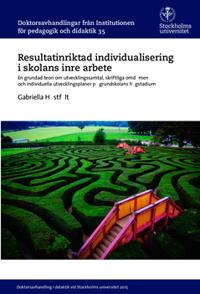 Resultatinriktad individualisering i skolans inre arbete : En grundad teori om utvecklingssamtal, skriftliga omdömen och individuella utvecklingsplaner på grundskolans högstadium