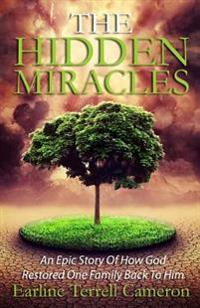 Hidden Miracles: An Epic Story of How God Restored One Family Back to Him.