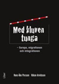 Med kluven tunga : Europa, migrationen och integrationen