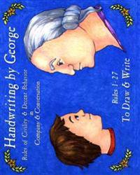 Handwriting by George, Volume I: Rules of Civility & Decent Behavior in Company & Conversation